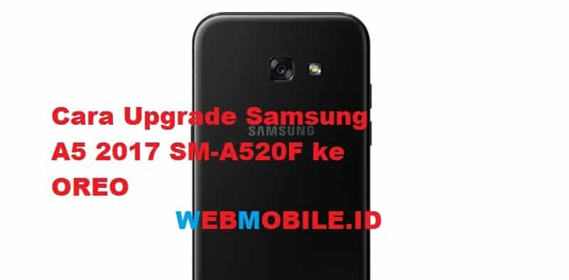 Cara Upgrade / Flashing Samsung A5 2017 SM-A520F ke 8 0 OREO